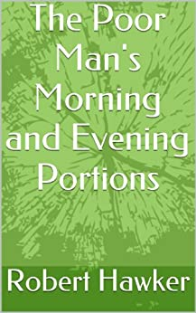 [Hawker, Robert]のThe Poor Man's Morning and Evening Portions (English Edition)