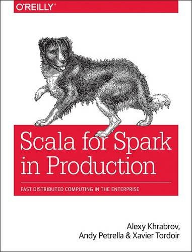 Scala for Spark in Production: Fast Distributed Computing in the Enterprise