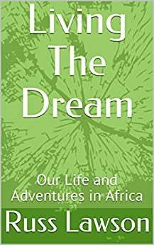 Living The Dream: Our Life and Adventures in Africa (Traveling and Adventures in Kenya Book 1) by [Lawson, Russ]