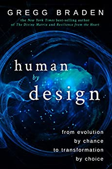 Human by Design: From Evolution by Chance to Transformation by Choice by [Braden, Gregg]