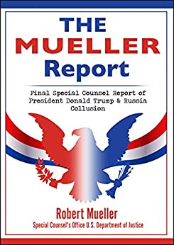 The Mueller Report: Final Special Counsel Report of President Donald Trump and Russia Collusion by [Mueller, Robert, U.S. Department of Justice, Special Counsel's Office, al., et]