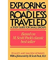 Exploring the Road Less Traveled: A Study Guide for Small Groups, a Workbook for Individuals, a Step-By-Step Guide for Group Leaders