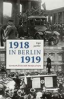1918/19 in Berlin: Schauplaetze der Revolution