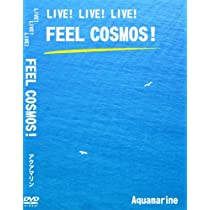 LIVE!LIVE!LIVE! FEEL COSMOS! [DVD]