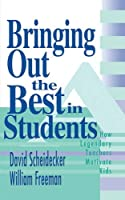 Bringing Out the Best in Students: How Legendary Teachers Motivate Kids by David Scheidecker William Freeman(2015-10-27)