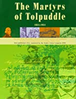 The Book of the Martyrs of Tolpuddle 1834-1934: The Story of the Dorsetshire Labourers Who Were Convicted and Sentenced to Seven Years Transportation for Forming a Trade Union