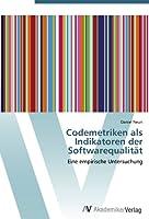 Codemetriken als Indikatoren der Softwarequalitaet: Eine empirische Untersuchung