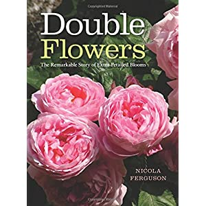 Double Flowers: The Remarkable Story of Extra-petalled Blooms