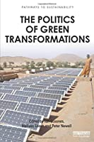 The Politics of Green Transformations (Pathways to Sustainability)