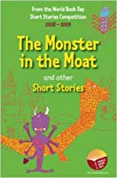 The Monster in the Moat and Other Short Stories: An Anthology of Winning Stories from the 2008-2009 World Book Day Short Story Competition.