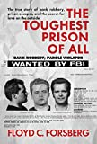 The Toughest Prison of All: The true story of bank robbery, prison escapes, and the search for love on the outside (English Edition)