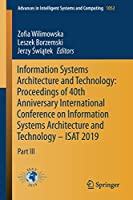 Information Systems Architecture and Technology: Proceedings of 40th Anniversary International Conference on Information Systems Architecture and Technology – ISAT 2019: Part III (Advances in Intelligent Systems and Computing)