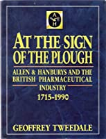 At the Sign of the Plough: Allen and Hanburys and the British Pharmaceutical Industry, 1715-1990
