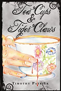 [Patrick, Timothy]のTea Cups & Tiger Claws (English Edition)