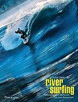 River Surfing: Flusswellen von Muenchen bis zum Amazonas