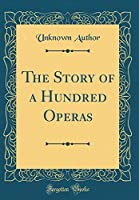 The Story of a Hundred Operas (Classic Reprint)