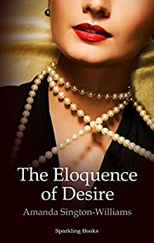 [Sington-Williams, Amanda]のThe Eloquence of Desire (English Edition)