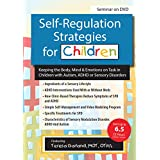 Self-Regulation in Children: Keeping the Body, Mind & Emotions on Task in Children with Autism, ADHD or Sensory Disorders