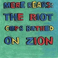 Mere Bears:the Riot Cops...