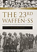 The 23rd Waffen-SS Volunteer Panzergrenadier Division Nederland: An Illustrated History