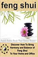 Feng Shui: A Feng Shui Quick Guide Book That Makes Sense: Discover How to Bring Harmony and Balance of Feng Shui To Your Home and Office