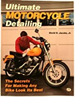 Ultimate Motorcycle Detailing: The Secrets for Making Any Bike Loo