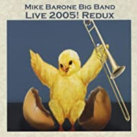 Live 2005 Redux by Mike Big Band Barone (2013-05-04)
