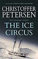 The Ice Circus: Blending Circus Showmanship with the Dark Magic of the Arctic (Captain Erroneous Smith)