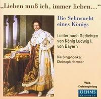 'Lieben muss ich, immer lieben...'' -- Lieder nach Gedichten von Konif Ludwig I. von Bayern by Christoph Hammer (2013-08-05)
