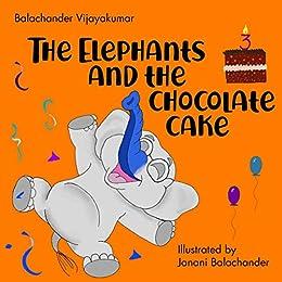 The Elephants and the Chocolate Cake by [Vijayakumar, Balachander, Balachander, Janani]