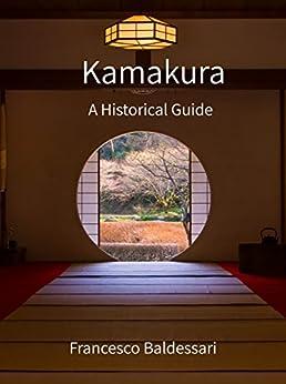 [Baldessari, Francesco]のKamakura: A Historical Guide (English Edition)