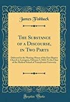The Substance of a Discourse, in Two Parts: Delivered in the Meeting-House of the First Baptist Church in Lexington, February 3, 1822; To the Class of the Medical School of Transylvania University (Classic Reprint)