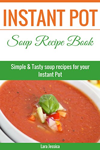 Instant Pot Soup Recipe Book: Simple and Tasty soup recipes for your Instant Pot (English Edition)