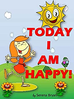 Children's book-Today I Am Happy- (Affirmations for Kids) Self-Esteem and Confidence: Happy Kids(Emotions and Feelings,Values) by [Bryan, Serena]