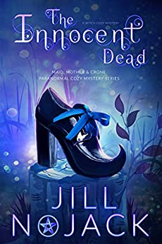 The Innocent Dead: A Witch Cozy Mystery (The Maid, Mother, and Crone Paranormal Mystery Series Book 1) by [Nojack, Jill]