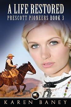 A Life Restored (Prescott Pioneers Book 3) by [Baney, Karen]