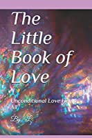 The Little Book of Love: Unconditional Love Heals All