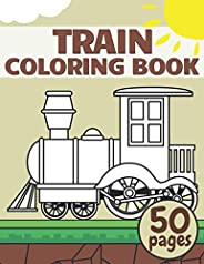 Train Coloring Book: Pages Full Of Trains, Wagons For Toddlers & Kids 2-4