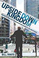 Upside Down Kingdom: Secrets of Spiritual Transformation Hidden in the Beatitudes