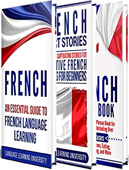 French: Learn French For Beginners Including French Grammar, French Short Stories and 1000+ French Phrases by [University, Language Learning]