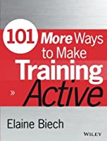 101 More Ways to Make Training Active (Active Training Series) by Elaine Biech(2015-05-04)