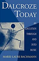 Dalcroze Today: An Education through and into Music (Clarendon Paperbacks)
