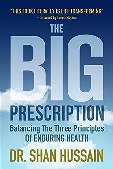 The Big Prescription: Balancing The Three Principles Of Enduring Health by [Hussain, Dr. Shan]