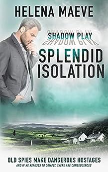 Splendid Isolation (Shadow Play Book 3) by [Maeve, Helena]