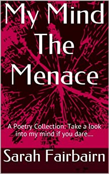 My Mind The Menace: A Poetry Collection: Take a look into my mind if you dare.... by [Fairbairn, Sarah]