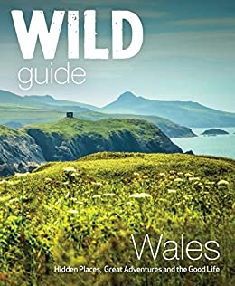 [Start, Daniel, Pascoe, Tania]のWild Guide Wales and the Marches (Wild Guides) (English Edition)