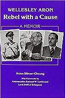 Wellesley Aron: Rebel With a Cause : A Memoir