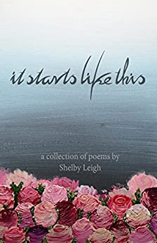 It Starts Like This: a collection of poetry by [Leigh, Shelby]