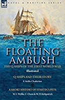 The Floating Ambush: the Q ships of the First World War-Q-Ships and Their Story with a Short History of Startin's Pets