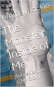 The Monster Inside of Me: Anorexia-This is My Story by [mackie, emma]